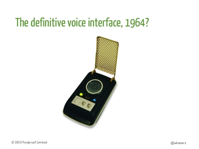 The definitive voice interface, 1964?  © 2013 Foolproof Limited   @whatterz