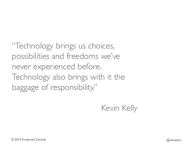 """""""Technology brings us choices, possibilities and freedoms we've never experienced before. Technology also brings with it t..."""