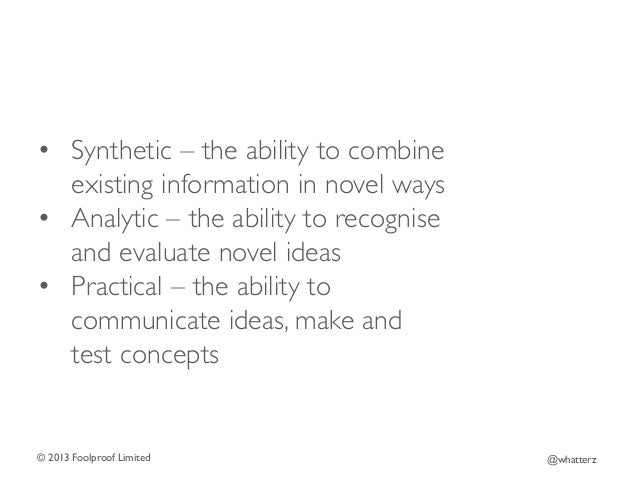 • Synthetic – the ability to combine existing information in novel ways  • Analytic – the ability to recognise and eval...