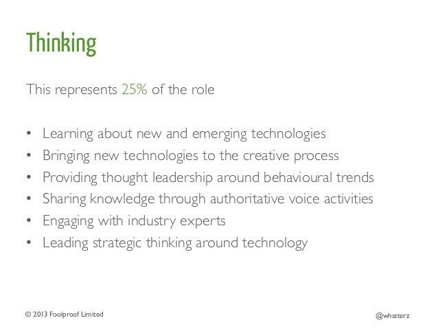 Thinking This represents 25% of the role    • Learning about new and emerging technologies  • Bringing new technologi...