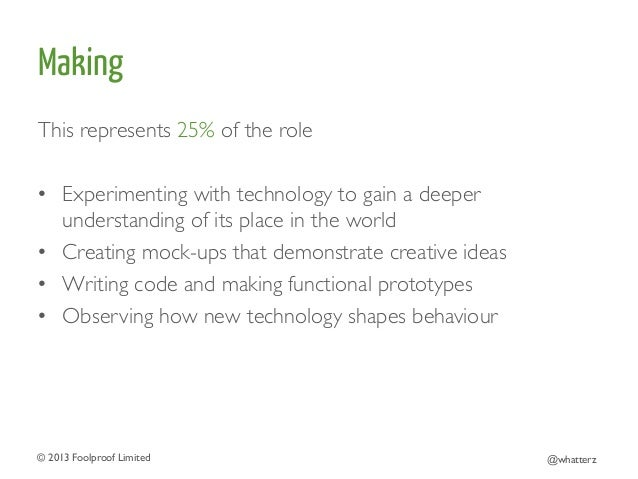 Making This represents 25% of the role    • Experimenting with technology to gain a deeper understanding of its place i...