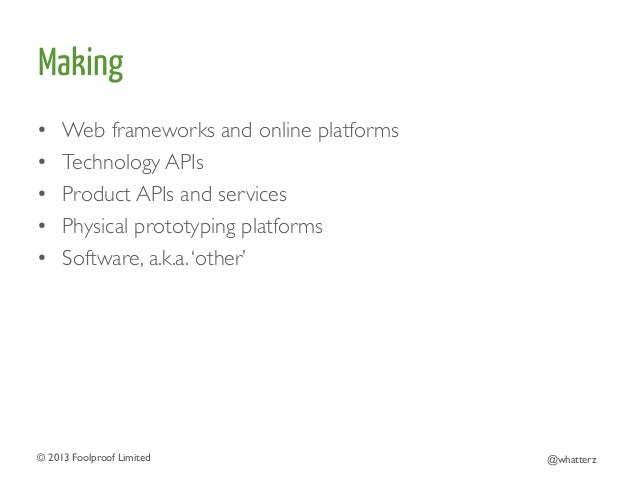 Making • • • • •  Web frameworks and online platforms  Technology APIs  Product APIs and services  Physical protot...