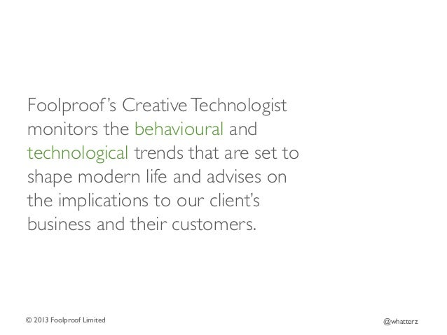 Foolproof 's Creative Technologist monitors the behavioural and technological trends that are set to shape modern life and...