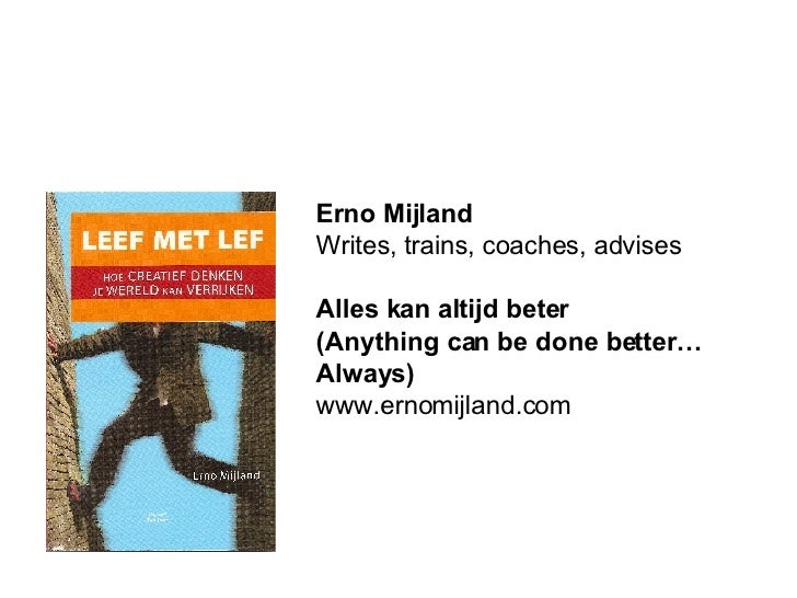 Erno Mijland Writes, trains, coaches, advises Alles kan altijd beter (Anything can be done better…  Always) www.ernomijlan...