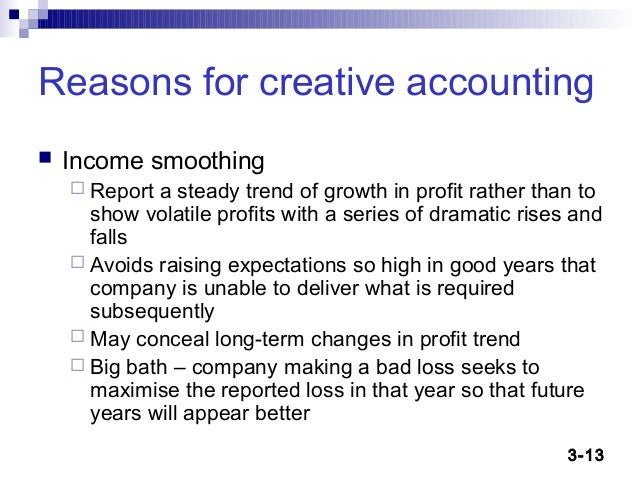 advantages of creative accounting Creative accounting methods/categories and how to curb  actually are to what  preparers desire by taking advantage of existing rules and/or.