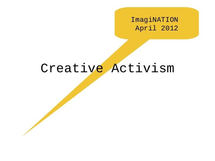 ImagiNATION            April 2012Creative Activism