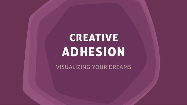 CREATIVE ADHESION VISUALIZING YOUR DREAMS