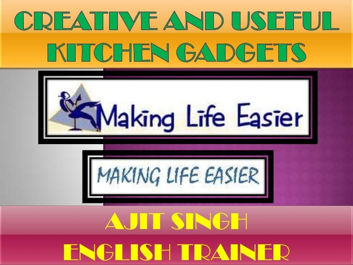 Creative And Useful Kitchen Gadgets <br />AJIT SINGH<br />ENGLISH TRAINER<br />
