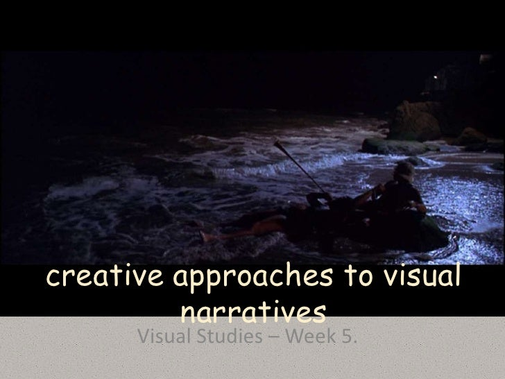 creative approaches to visual          narratives       Visual Studies – Week 5.