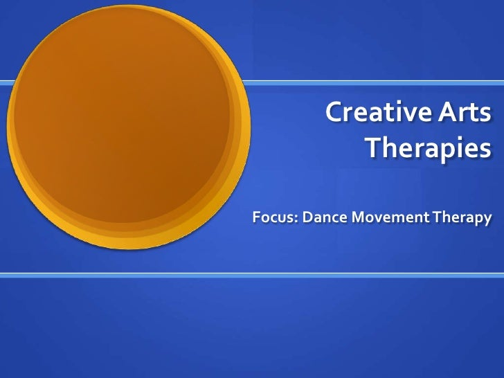 Creative Arts Therapies<br />Focus: Dance Movement Therapy <br />
