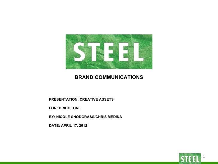 BRAND COMMUNICATIONSPRESENTATION: CREATIVE ASSETSFOR: BRIDGEONEBY: NICOLE SNODGRASS/CHRIS MEDINADATE: APRIL 17, 2012      ...