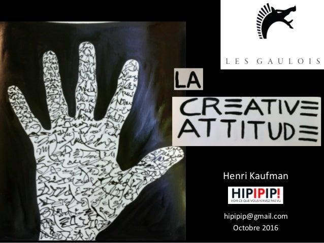 Creative Attitude par Henri Kaufman Slide 2