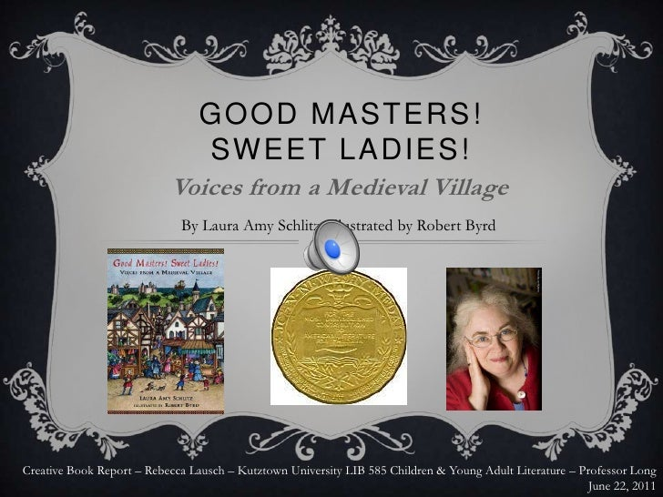 GOOD MASTERS!                                 SWEET LADIES!                           Voices from a Medieval Village      ...