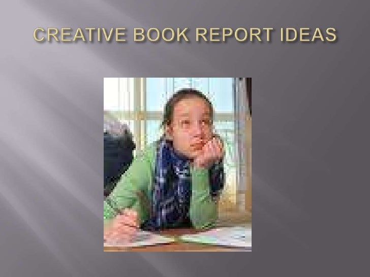 creative book report assignments The most dreaded word in school reading for students: book reports teachers assign them, viewing them as a necessary component of assessing reading comprehension.