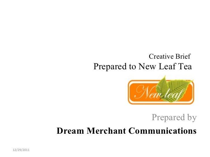 Creative Brief                    Prepared to New Leaf Tea                                Prepared by             Dream Me...