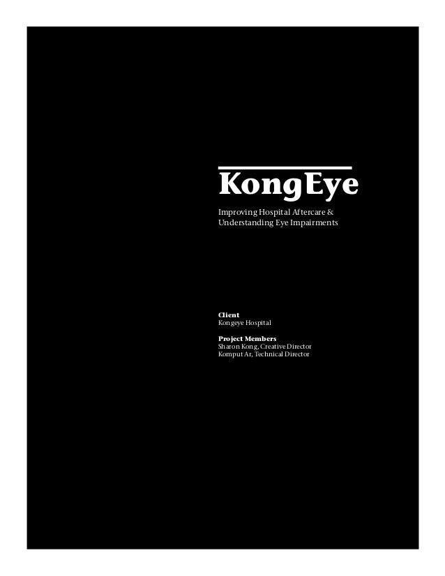 KongEyeImproving Hospital Aftercare &Understanding Eye ImpairmentsClientKongeye HospitalProject MembersSharon Kong, Creati...