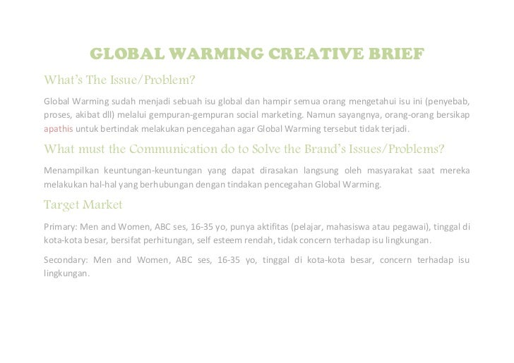 GLOBAL WARMING CREATIVE BRIEFWhat's The Issue/Problem?Global Warming sudah menjadi sebuah isu global dan hampir semua oran...