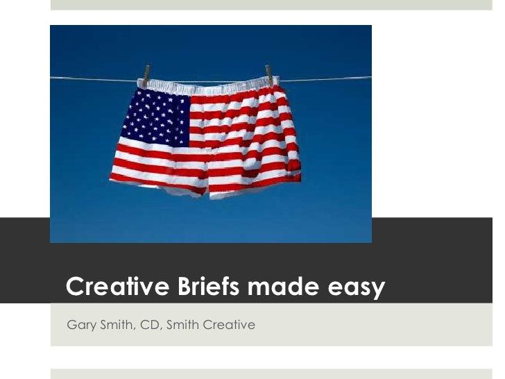 Creative Briefs made easy<br />Gary Smith, CD, Smith Creative<br />