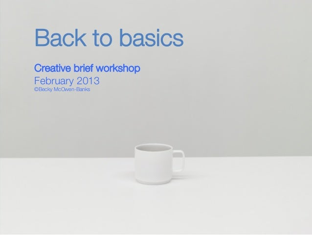 "1  Back to basics  Creative brief workshop""  February 2013""  ©Becky McOwen-Banks"