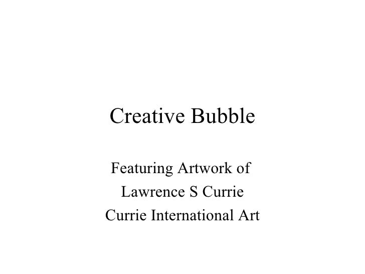 Creative Bubble   Featuring Artwork of   Lawrence S Currie Currie International Art