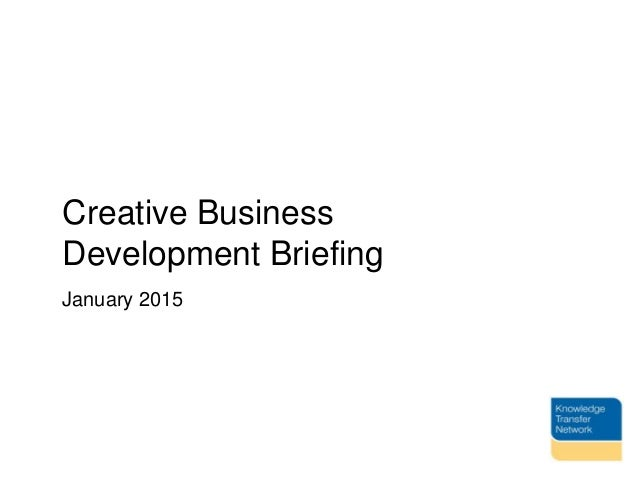 Creative Business Development Briefing January 2015