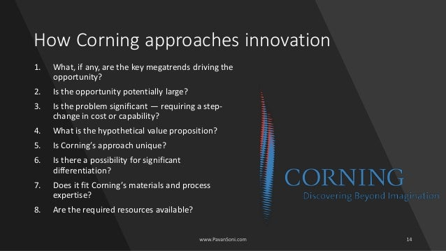 How Corning approaches innovation 1. What, if any, are the key megatrends driving the opportunity? 2. Is the opportunity p...