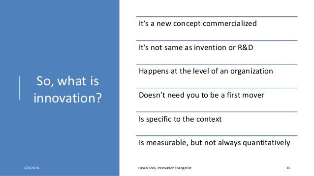 So, what is innovation? It's a new concept commercialized It's not same as invention or R&D Happens at the level of an org...