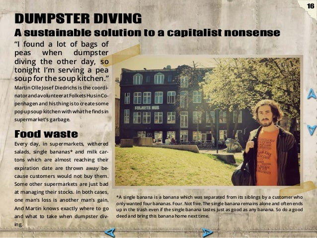 essay about dumpster diving Free essay: jimmy smith eng 121 7/20/11 on dumpster diving imagine living on the street wow that would be pretty hard and not very pleasant either many.