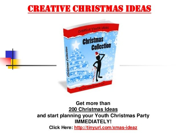 CREATIVE CHRISTMAS IDEAS                  Get more than              200 Christmas Ideas and start planning your Youth Chr...