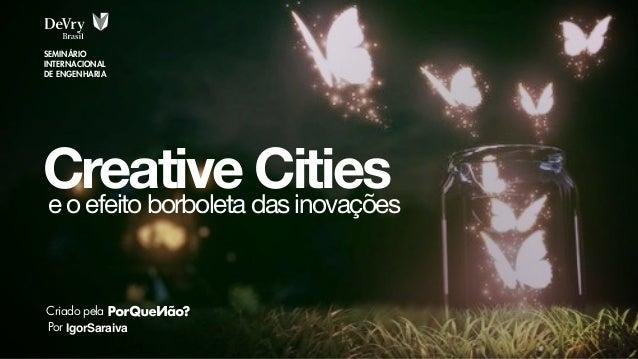 Creative Cities IgorSaraiva Criado pela Por e o efeito borboleta das inovações SEMINÁRIO INTERNACIONAL DE ENGENHARIA