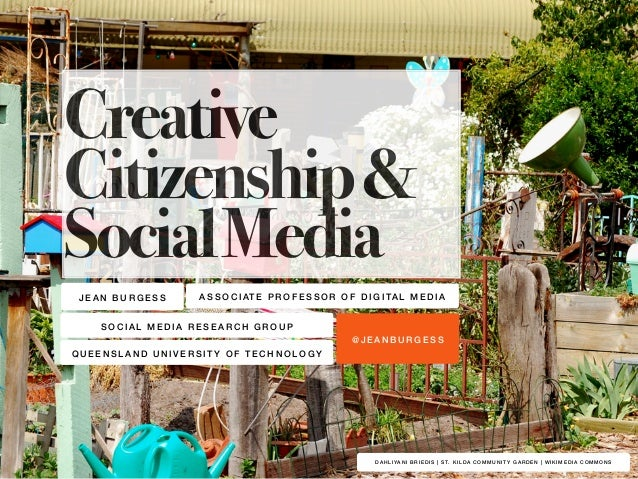 Creative  Citizenship &  Social Media  ASSOCIATE PROFESSOR OF DIGITAL MEDIA  @JEANBURGESS  JEAN BURGESS  QUEENSLAND UNIVER...