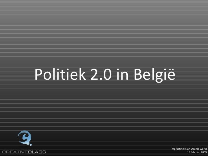 Marketing in an Obama world 18 februari 2009 Politiek 2.0 in België