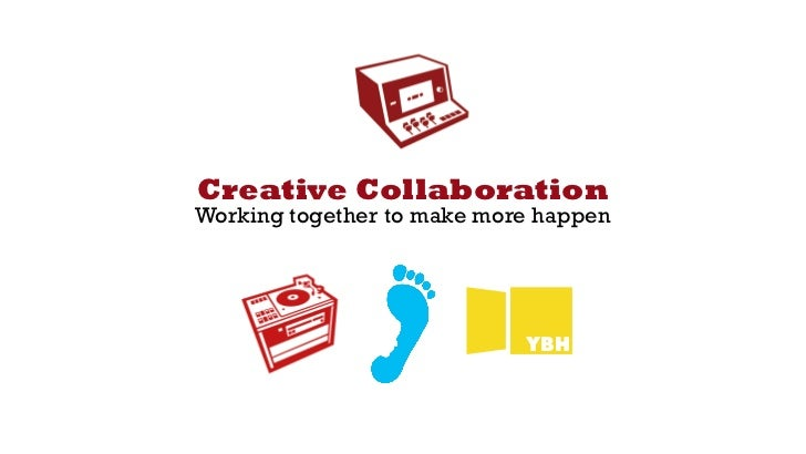 "Creative CollaborationWorking together to make more happen                            !""#"