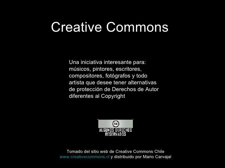 Creative Commons Una iniciativa interesante para:  músicos, pintores, escritores, compositores, fotógrafos y todo artista ...