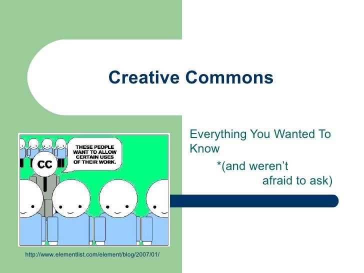 Creative Commons Everything You Wanted To  Know  *(and weren't    afraid to ask) http://www.elementlist.com/element/blog/2...