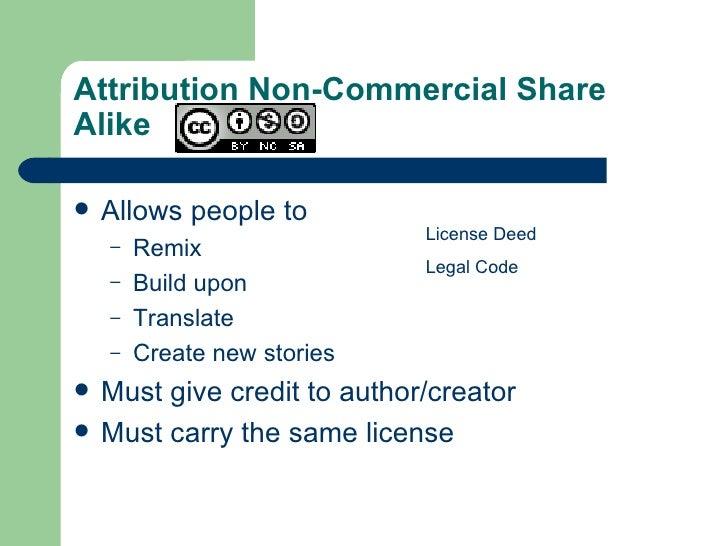 Attribution Non-Commercial Share Alike  <ul><li>Allows people to </li></ul><ul><ul><li>Remix </li></ul></ul><ul><ul><li>Bu...