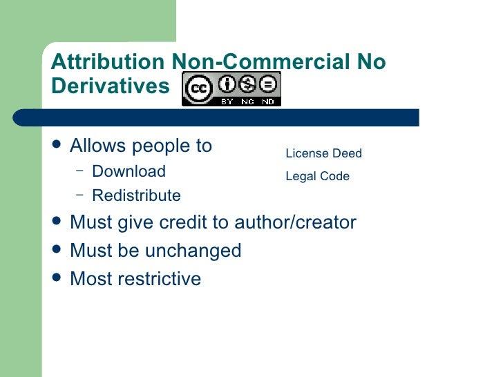 Attribution Non-Commercial No Derivatives  <ul><li>Allows people to </li></ul><ul><ul><li>Download </li></ul></ul><ul><ul>...