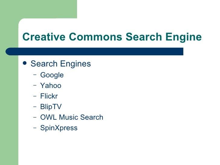 Creative Commons Search Engine <ul><li>Search Engines </li></ul><ul><ul><li>Google </li></ul></ul><ul><ul><li>Yahoo </li><...