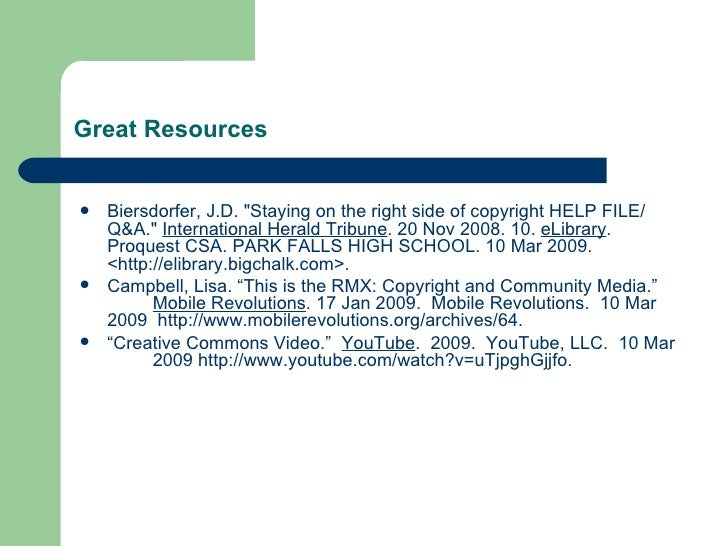 Great Resources <ul><li>Biersdorfer, J.D. &quot;Staying on the right side of copyright HELP FILE/  Q&A.&quot;  Internation...