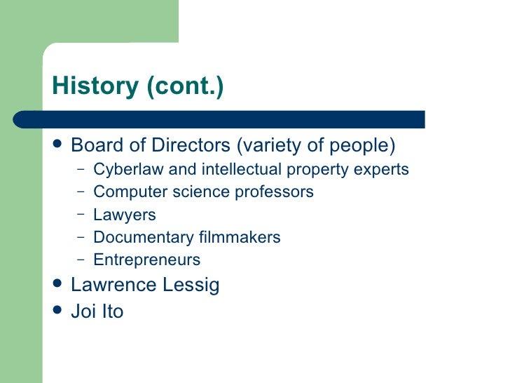 History (cont.) <ul><li>Board of Directors (variety of people) </li></ul><ul><ul><li>Cyberlaw and intellectual property ex...