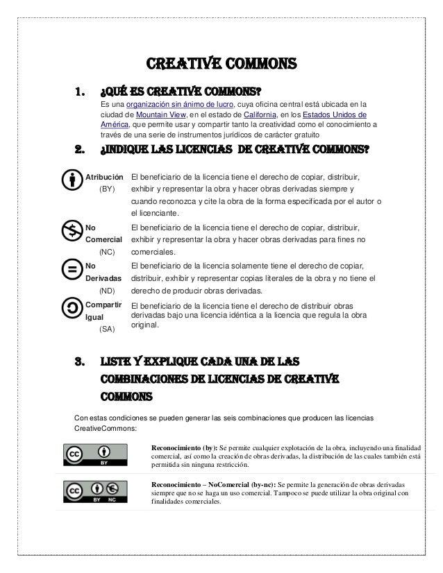 CREATIVE COMMONS 1. ¿Qué ES CREATIVE COMMONS? Es una organización sin ánimo de lucro, cuya oficina central está ubicada en...