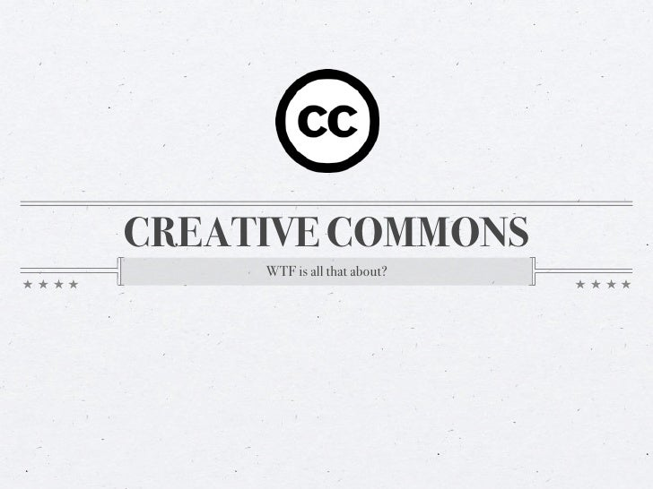 CREATIVE COMMONS      WTF is all that about?