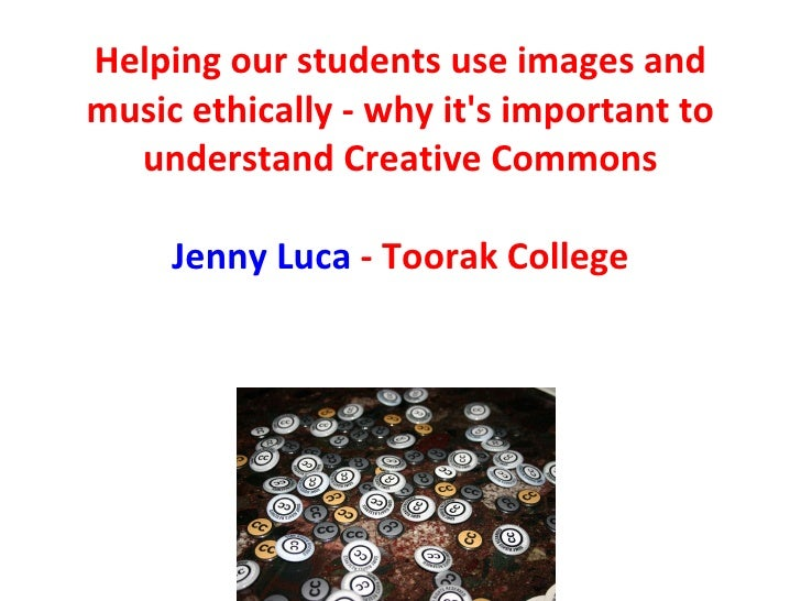 Helping our students use images and music ethically - why it's important to understand Creative Commons Jenny Luca  - Toor...