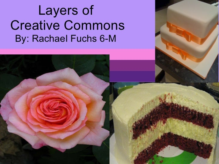 Layers of  Creative Commons By: Rachael Fuchs 6-M