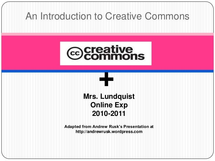 An Introduction to Creative Commons<br />+<br />Mrs. Lundquist<br />Online Exp <br />2010-2011<br />Adapted from Andrew Ru...
