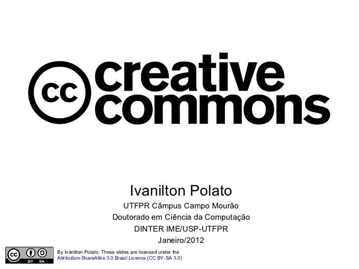 <ul>Ivanilton Polato UTFPR Câmpus Campo Mourão Doutorado em Ciência da Computação DINTER IME/USP-UTFPR Janeiro/2012 </ul>B...