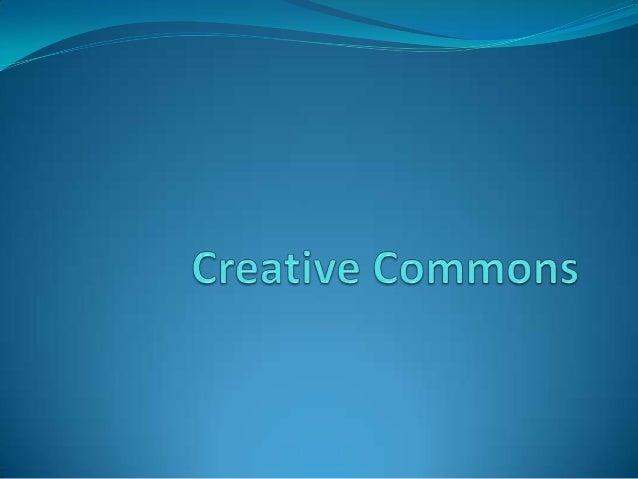 ¿Qué es creative commons? Creative commons es un proyecto internacional que tiene como propósito fortalecer a creadores p...