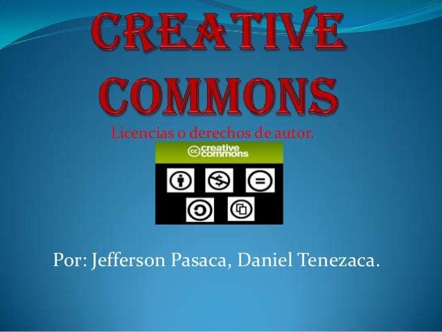 Licencias o derechos de autor.Por: Jefferson Pasaca, Daniel Tenezaca.