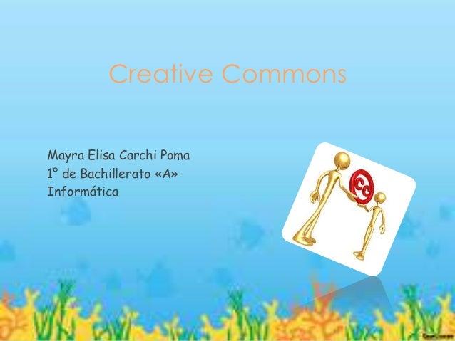 Creative CommonsMayra Elisa Carchi Poma1° de Bachillerato «A»Informática