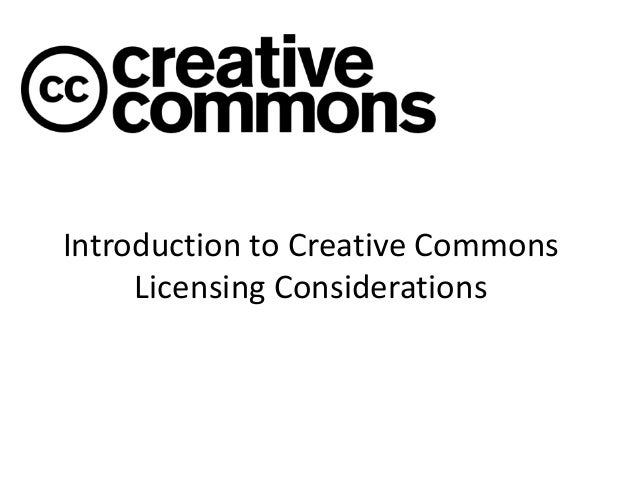 Introduction to Creative Commons Licensing Considerations